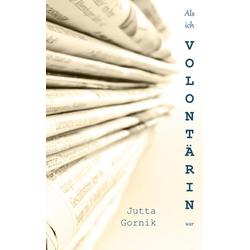 Als ich Volontärin war als Buch von Jutta Gornik