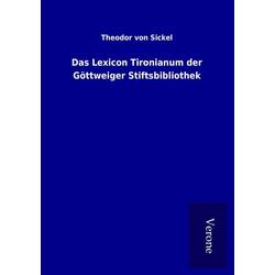 Das Lexicon Tironianum der Göttweiger Stiftsbibliothek als Buch von Theodor Von Sickel