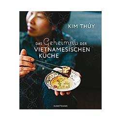 Das Geheimnis der Vietnamesischen Küche. Kim Thuy  - Buch
