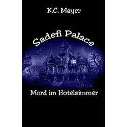 Sadefi Palace Mord im Hotelzimmer. K. C. Mayer  - Buch