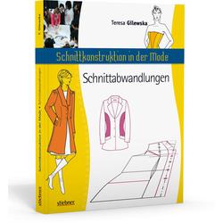 Schnittkonstruktion in der Mode - Zuschnitt: Die Abwandlungen als Buch von Teresa Gilewska