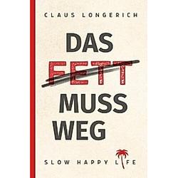 Das Fett muss weg!. Claus Longerich  - Buch