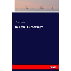 Freiberger Bier-Comment als Buch von Anonymous