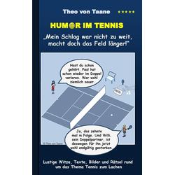 Humor im Tennis Mein Schlag war nicht zu weit macht doch das Feld länger! als Buch von Theo von Taane