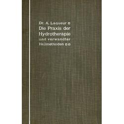 Die Praxis der Hydrotherapie und verwandter Heilmethoden: eBook von A. Laqueur