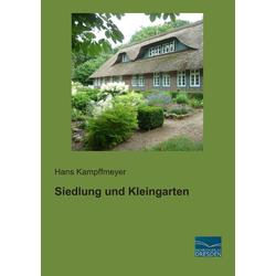 Siedlung und Kleingarten als Buch von Hans Kampffmeyer