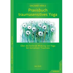 Praxisbuch traumasensitives Yoga: Buch von Dagmar Härle