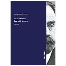 Die Eisenbahnen Osterreich-Ungarns. Peter Friedrich Kupka  - Buch