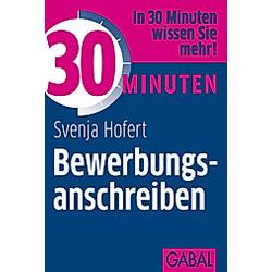 30 Minuten Bewerbungsanschreiben. Svenja Hofert  - Buch