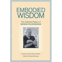 Embodied Wisdom: eBook von Moshe Feldenkrais