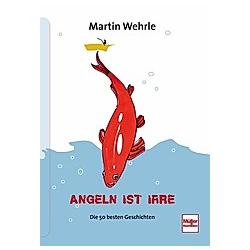 Angeln ist irre. Martin Wehrle  - Buch